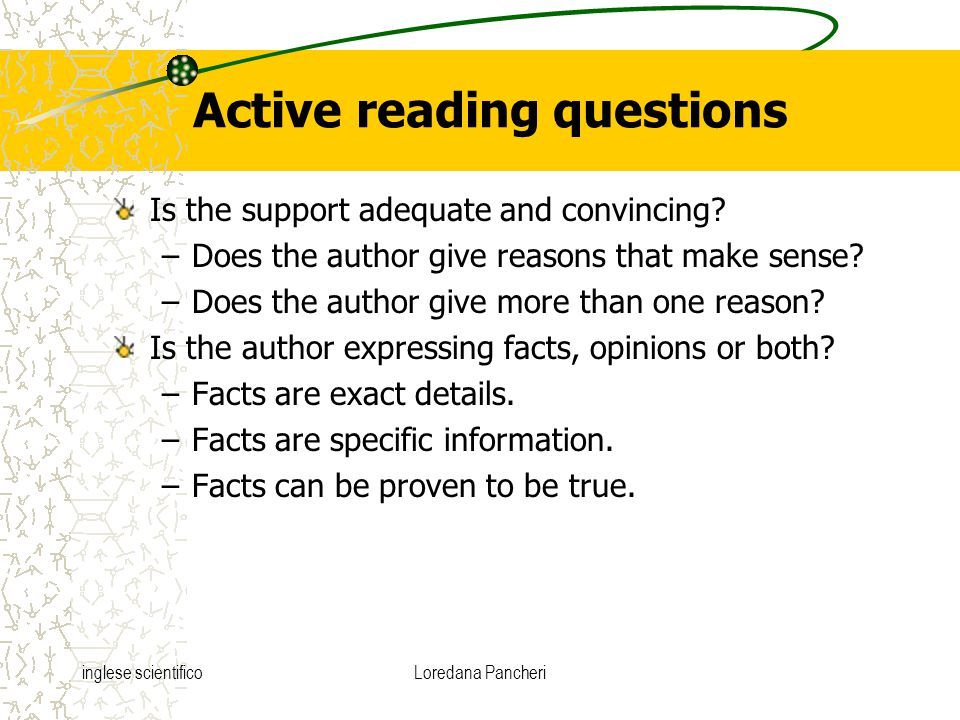 inglese scientificoLoredana Pancheri Active reading questions Is the support adequate and convincing? –Does the author give reasons that make sense? –