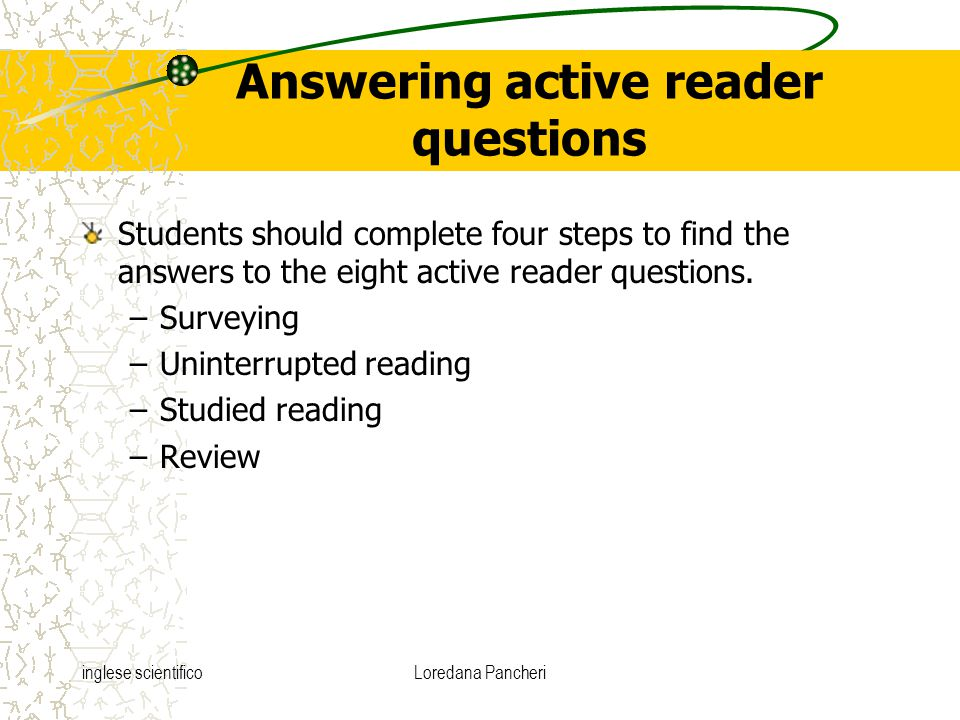 inglese scientificoLoredana Pancheri Answering active reader questions Students should complete four steps to find the answers to the eight active rea