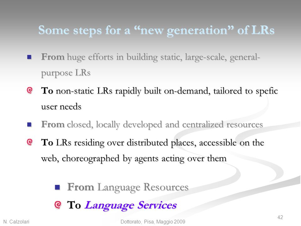 """N. Calzolari 42 Dottorato, Pisa, Maggio 2009 Some steps for a """"new generation"""" of LRs From huge efforts in building static, large-scale, general- purp"""