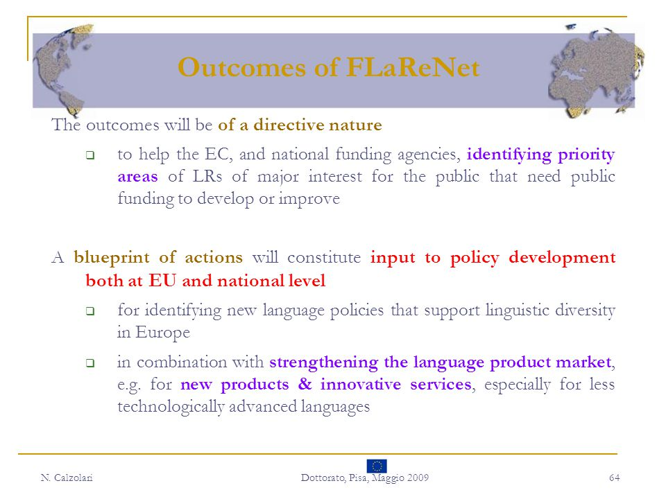 N. CalzolariDottorato, Pisa, Maggio 200964 The outcomes will be of a directive nature  to help the EC, and national funding agencies, identifying pri