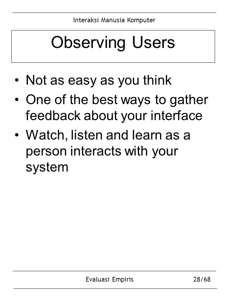 Interaksi Manusia Komputer Evaluasi Empiris28/68 Observing Users Not as easy as you think One of the best ways to gather feedback about your interface