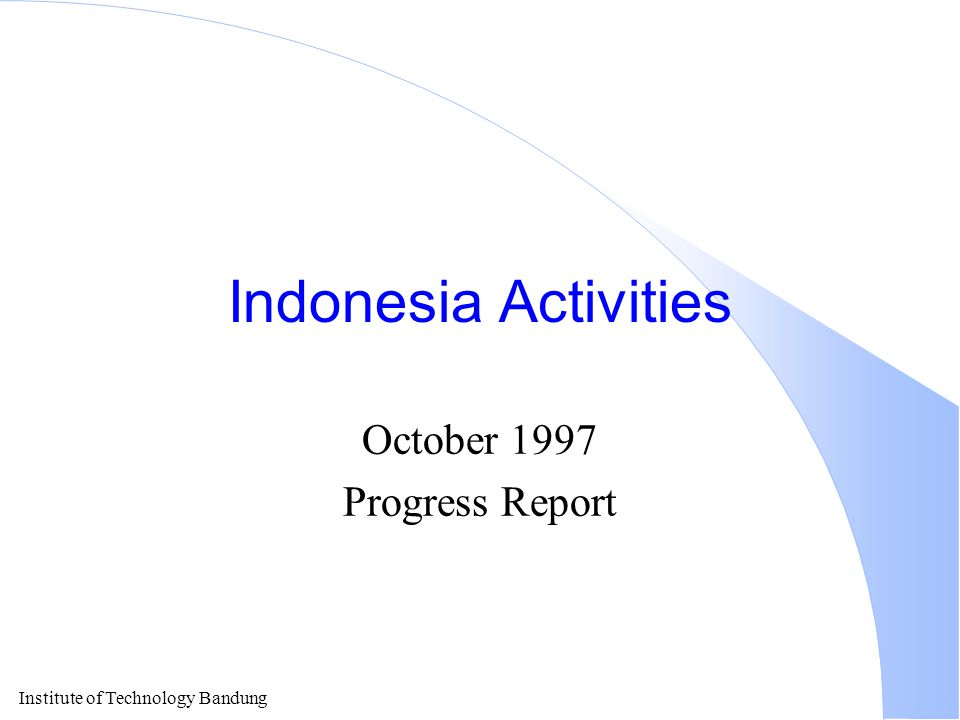 Institute of Technology Bandung Outline l In the last 4 months.