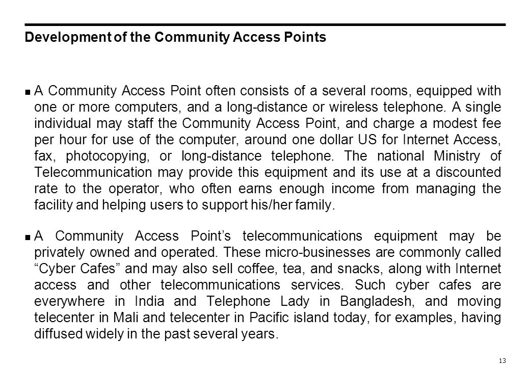 12 Development of the Community Access Points n Informatization often results in greater socioeconomic inequality in society because of the differential in access to computers and other information technologies.