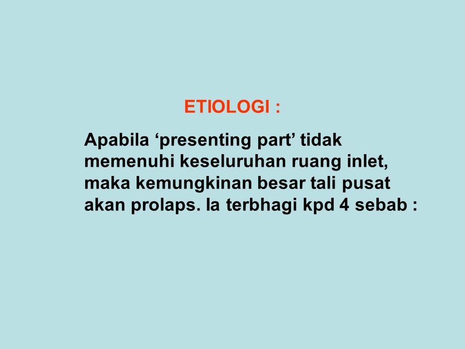 1.FETUS : 1.Presentasi abnormal  Kedudukan transvers  Breech  Sefalik 2.Pramatang  Presenting parts kecil  Kedudukan fetus yg abnormal 3.Kehamilan kembar /berganda 4.Polihidramnios