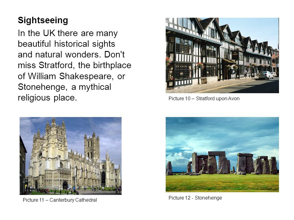 Sightseeing In the UK there are many beautiful historical sights and natural wonders.
