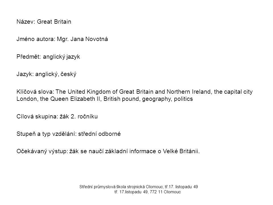 Název: Great Britain Jméno autora: Mgr. Jana Novotná Předmět: anglický jazyk Jazyk: anglický, český Klíčová slova: The United Kingdom of Great Britain