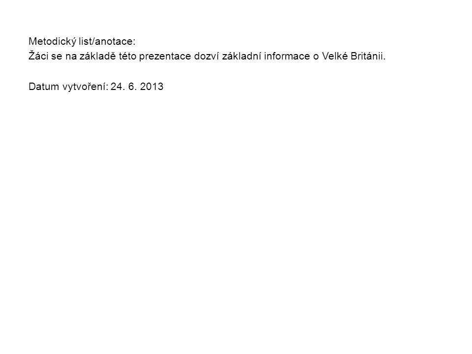 Metodický list/anotace: Žáci se na základě této prezentace dozví základní informace o Velké Británii. Datum vytvoření: 24. 6. 2013
