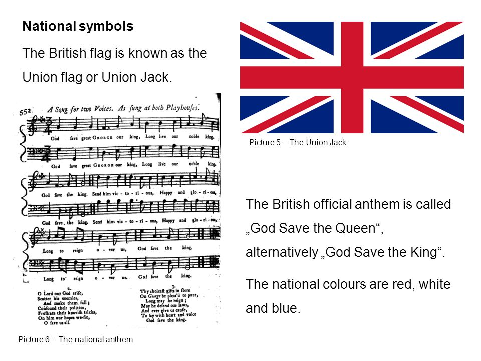 National symbols The British flag is known as the Union flag or Union Jack.