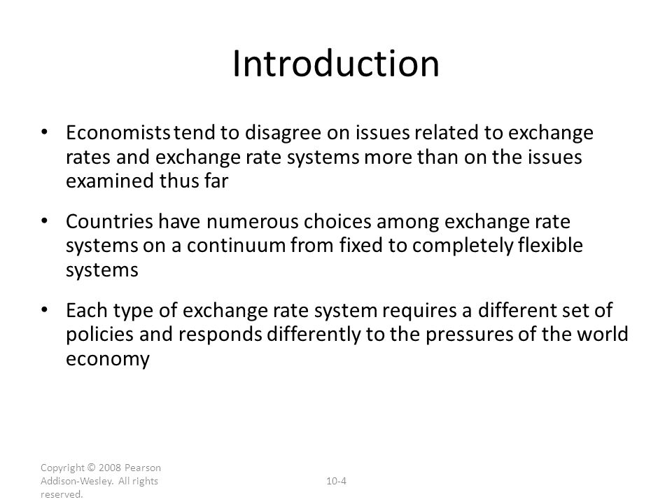 Copyright © 2008 Pearson Addison-Wesley. All rights reserved. 10-4 Introduction Economists tend to disagree on issues related to exchange rates and ex