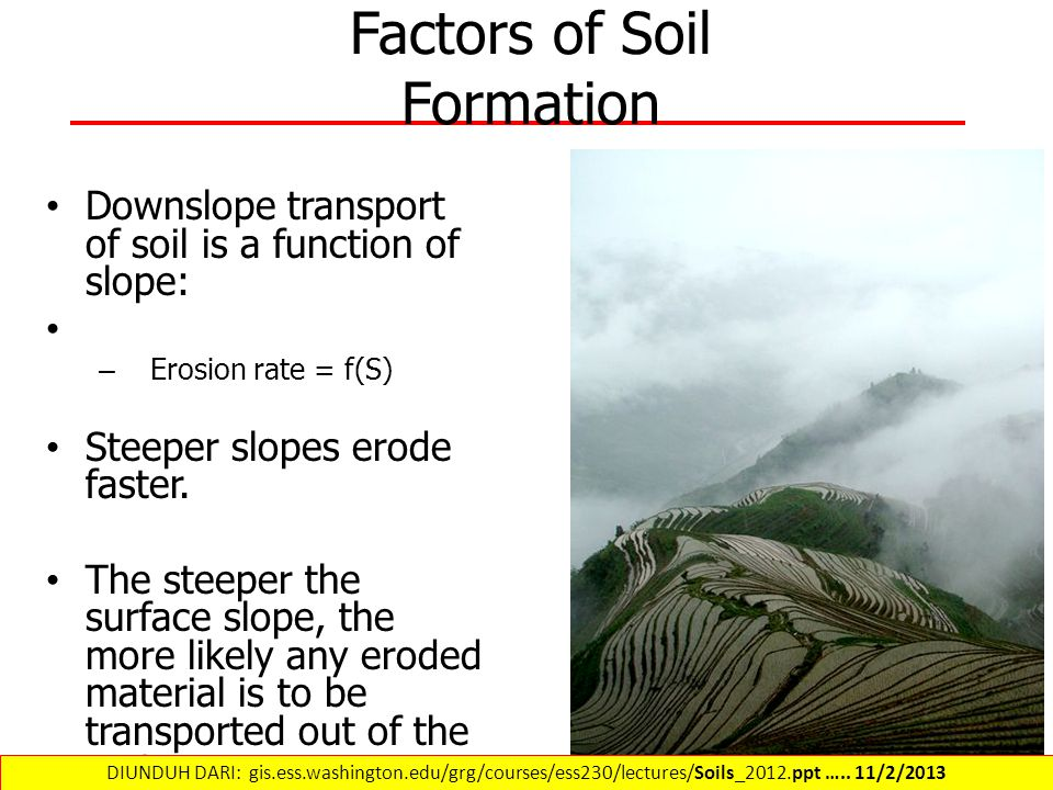 Downslope transport of soil is a function of slope: – Erosion rate = f(S) Steeper slopes erode faster.