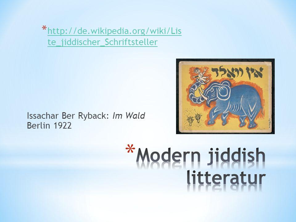 * http://de.wikipedia.org/wiki/Lis te_jiddischer_Schriftsteller http://de.wikipedia.org/wiki/Lis te_jiddischer_Schriftsteller Issachar Ber Ryback: Im Wald Berlin 1922