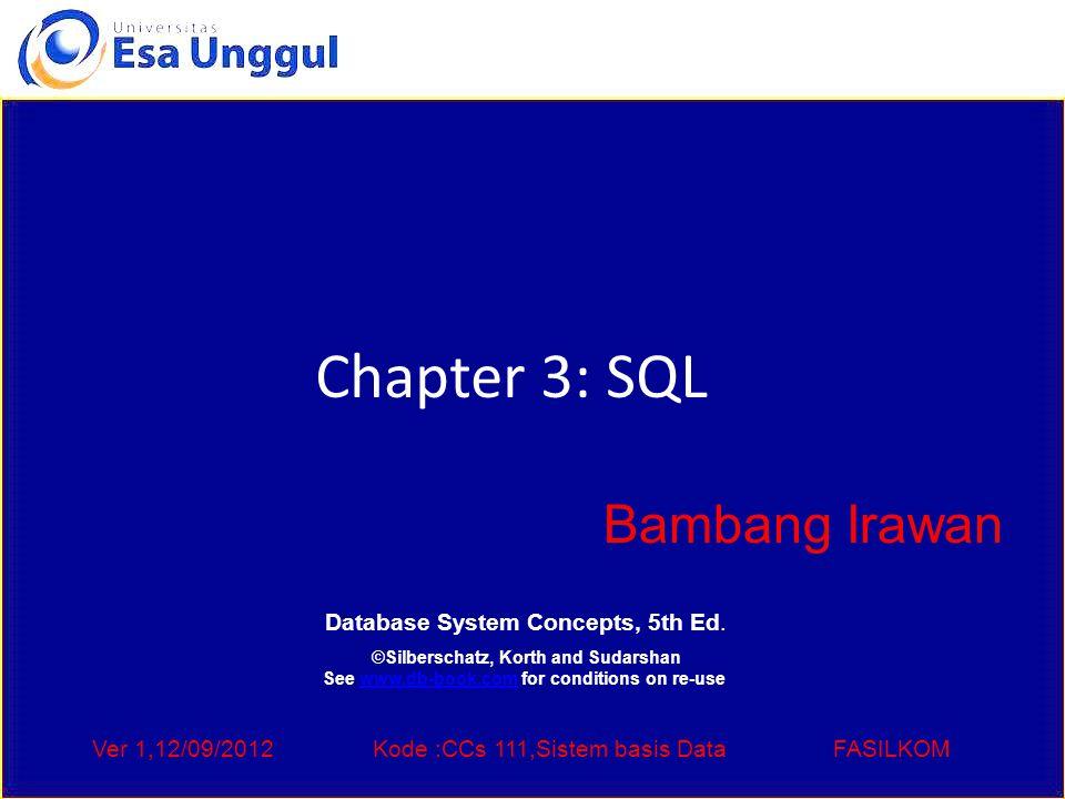 Ver 1,12/09/2012Kode :CCs 111,Sistem basis DataFASILKOM Chapter 3: SQL Bambang Irawan Database System Concepts, 5th Ed.
