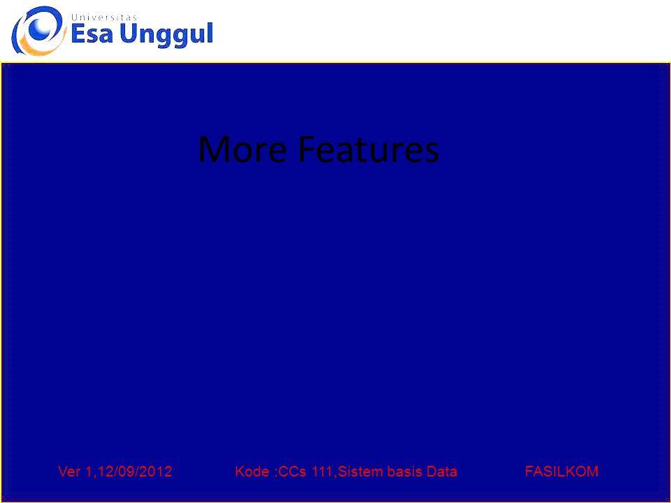 Ver 1,12/09/2012Kode :CCs 111,Sistem basis DataFASILKOM More Features