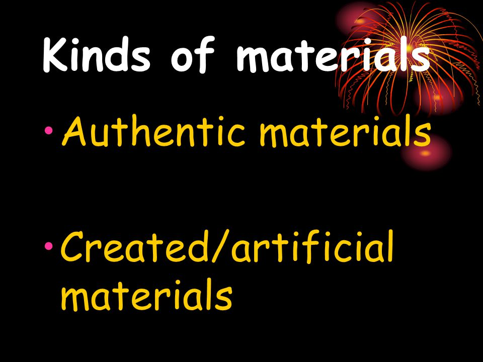 Role and Design of Materials  Roles for materials Presentation of language models, as in PPP (presentation, practice, production) A source of activities for learner practice and communicative interaction Reference source, e.g., for grammar rules, vocabularies, pronunciation A syllabus – what to teach and when Support for less experienced Ts