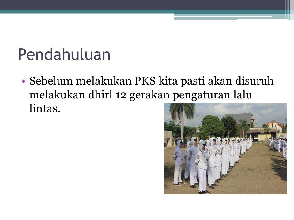 Pendahuluan Sebelum melakukan PKS kita pasti akan disuruh melakukan dhirl 12 gerakan pengaturan lalu lintas.