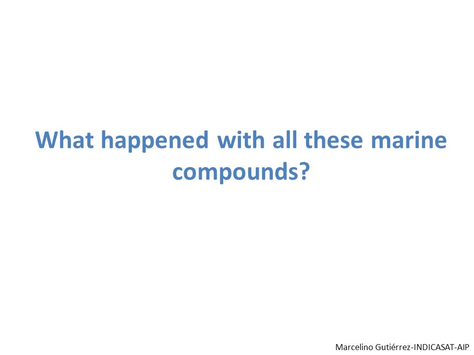 What happened with all these marine compounds? Marcelino Gutiérrez-INDICASAT-AIP