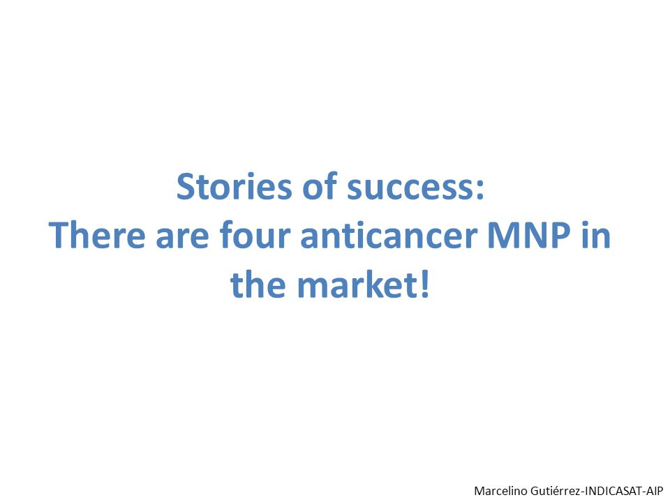 Stories of success: There are four anticancer MNP in the market! Marcelino Gutiérrez-INDICASAT-AIP