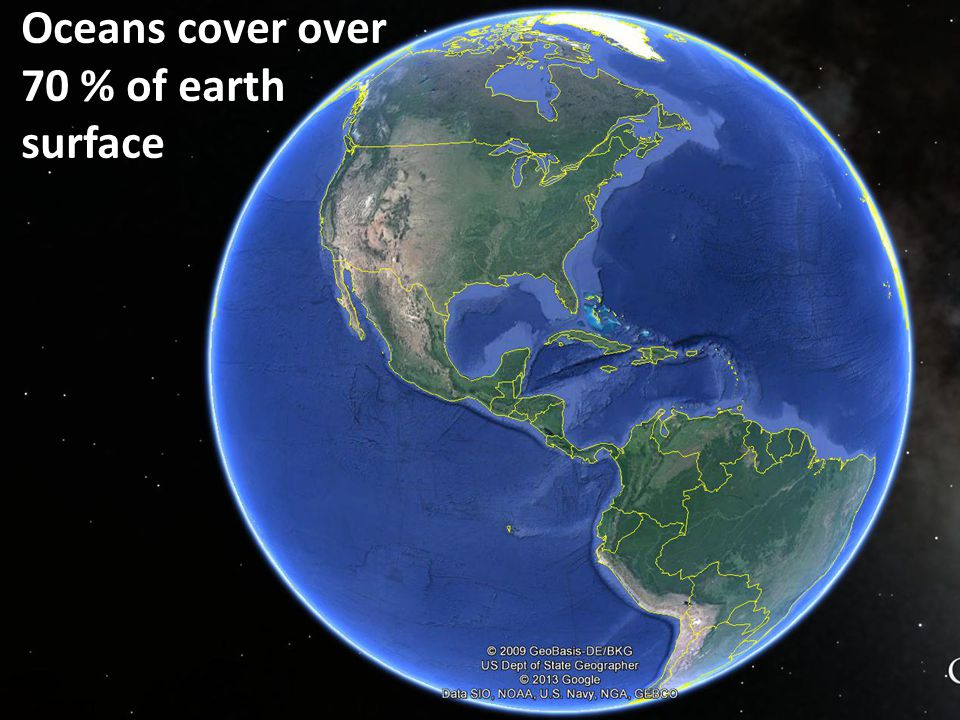 Oceans cover over 70 % of earth surface