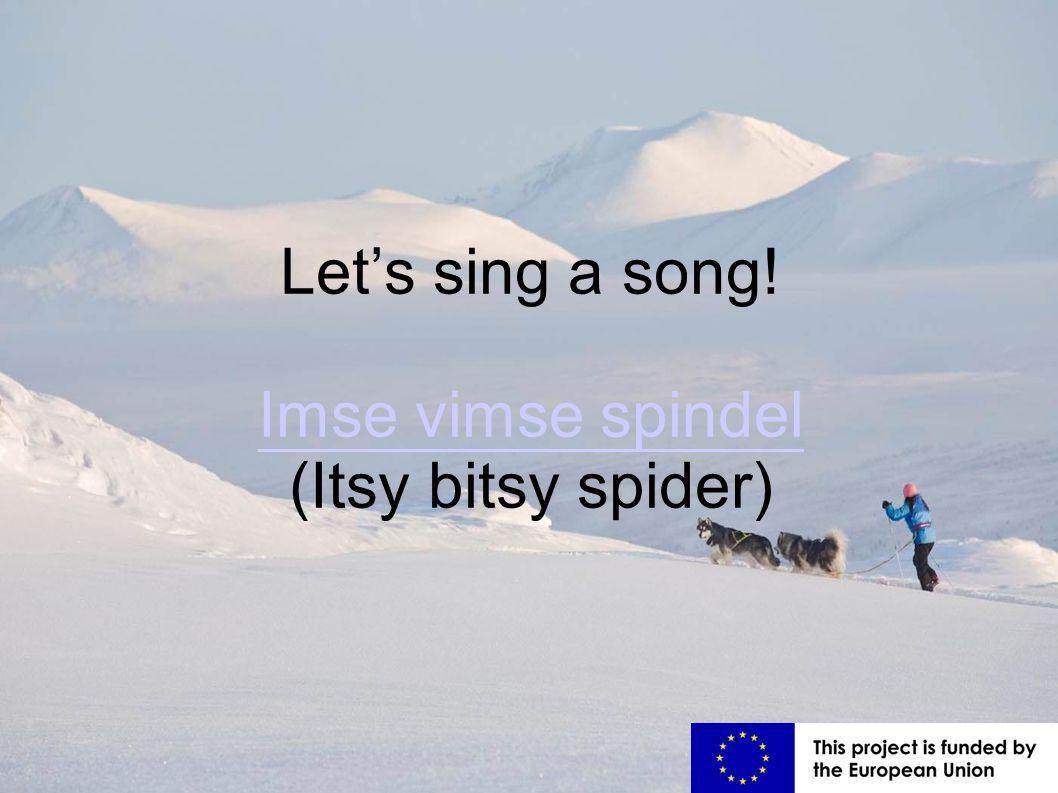 Imse Vimse Spindel Let's sing a song! Imse vimse spindel Imse vimse spindel (Itsy bitsy spider)