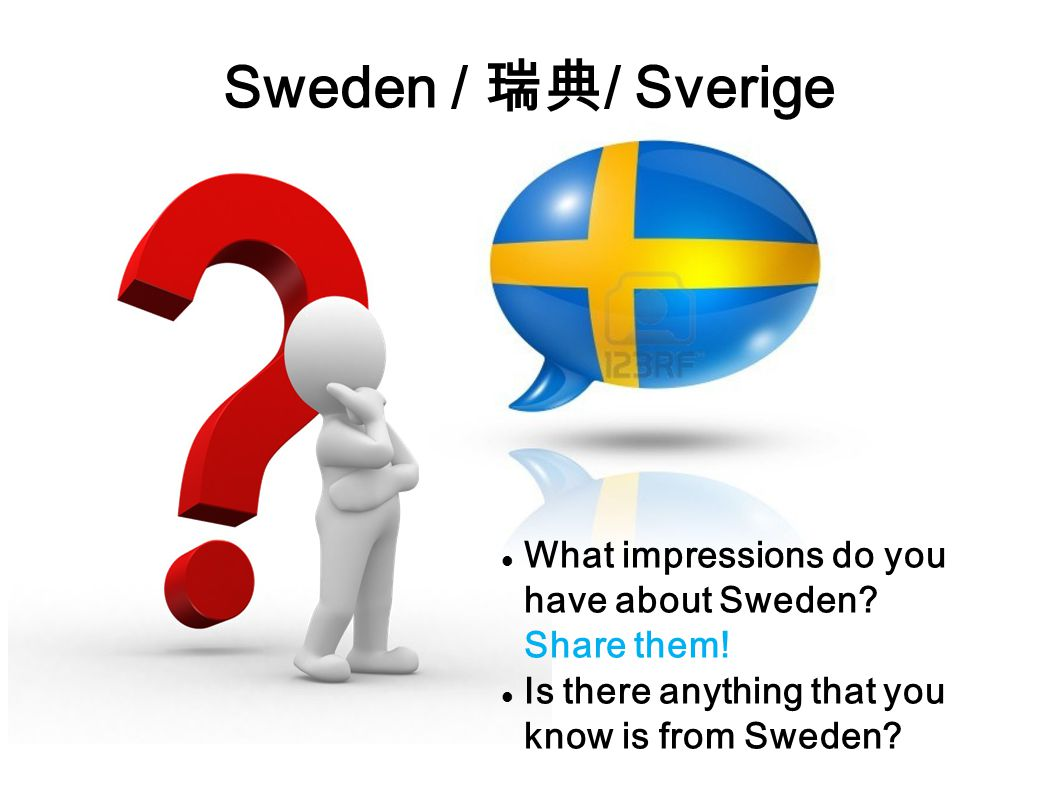 Sweden / 瑞典 / Sverige What impressions do you have about Sweden.