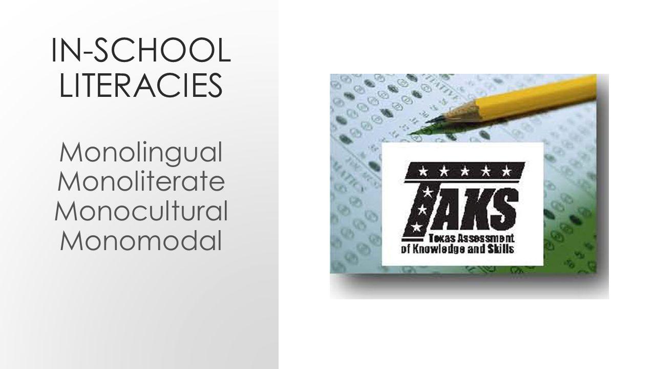 IN-SCHOOL LITERACIES Monolingual Monoliterate Monocultural Monomodal