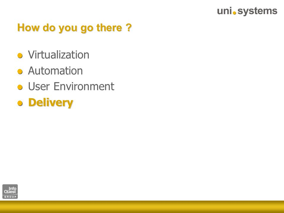How do you go there Virtualization Automation User EnvironmentDelivery