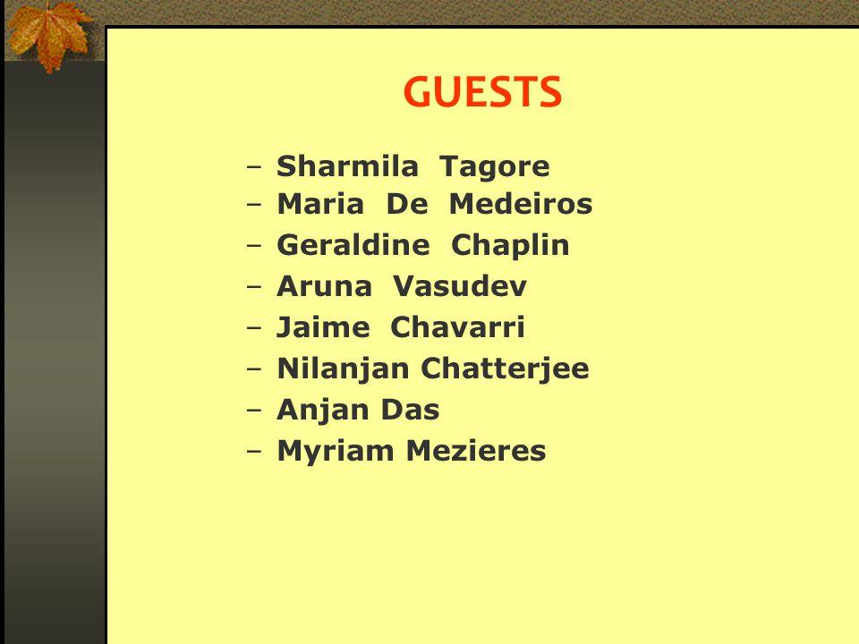 GUESTS – Sharmila Tagore – Maria De Medeiros – Geraldine Chaplin – Aruna Vasudev – Jaime Chavarri – Nilanjan Chatterjee – Anjan Das – Myriam Mezieres