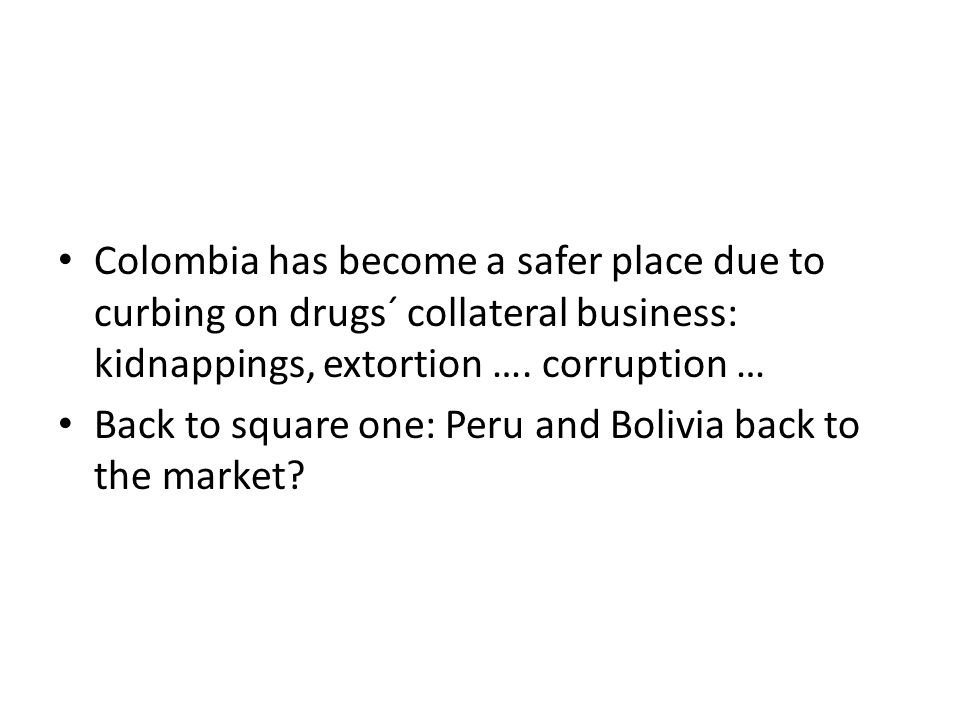 Colombia has become a safer place due to curbing on drugs´ collateral business: kidnappings, extortion ….