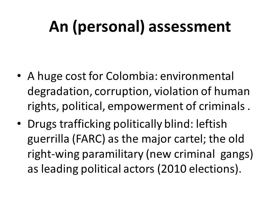 An (personal) assessment A huge cost for Colombia: environmental degradation, corruption, violation of human rights, political, empowerment of crimina
