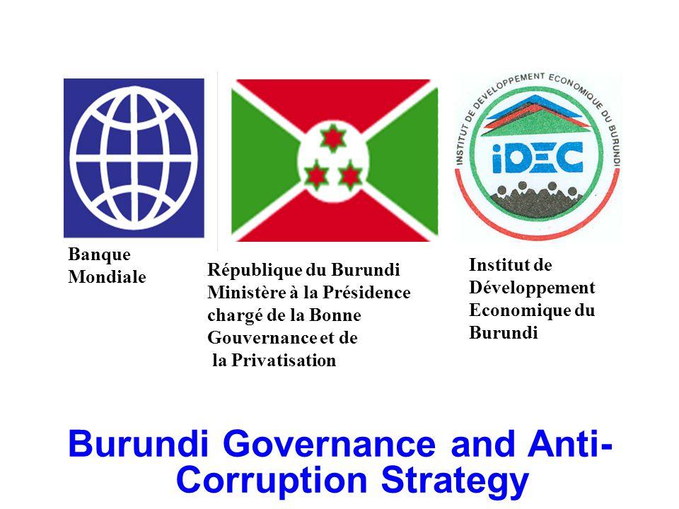 IDEC Burundi Governance and Anti- Corruption Strategy Banque Mondiale République du Burundi Ministère à la Présidence chargé de la Bonne Gouvernance et de la Privatisation Institut de Développement Economique du Burundi
