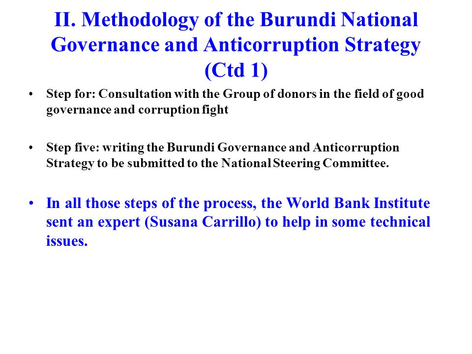 II. Methodology of the Burundi National Governance and Anticorruption Strategy (Ctd 1) Step for: Consultation with the Group of donors in the field of