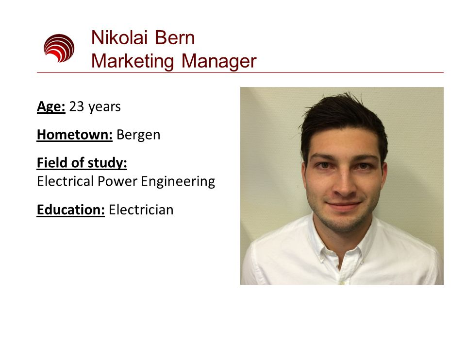 Andre Abotnes Product Manager Field of study: Electrical Power Engineering Education: Electrician Age: 24 years Hometown: Sauda