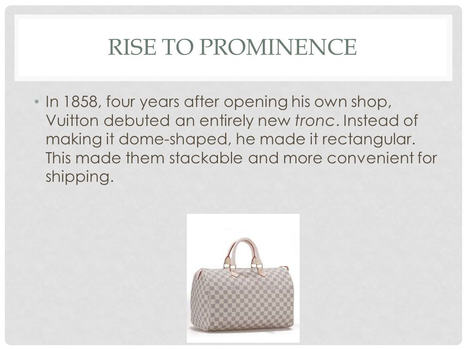 RISE TO PROMINENCE After Vuitton's bags took off, business started booming.