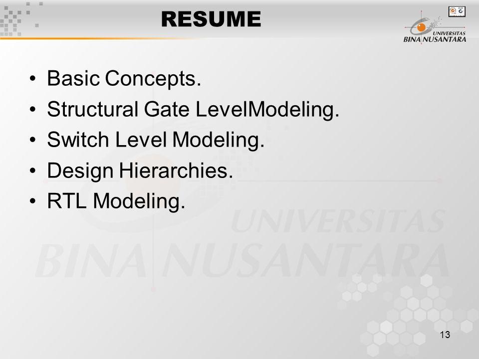 13 RESUME Basic Concepts. Structural Gate LevelModeling.