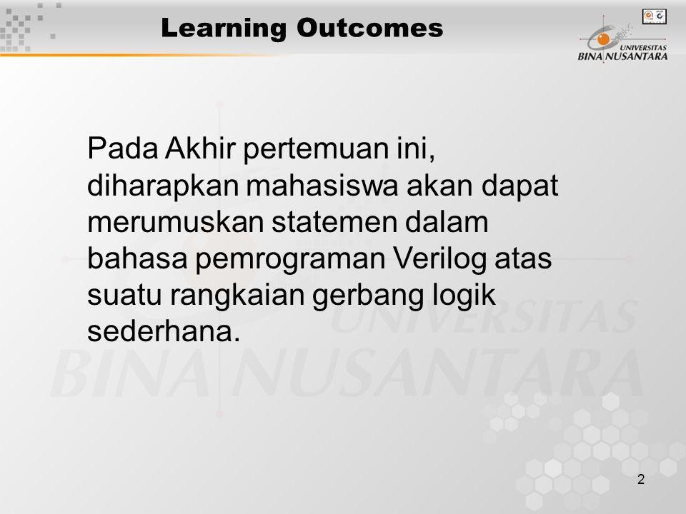 2 Learning Outcomes Pada Akhir pertemuan ini, diharapkan mahasiswa akan dapat merumuskan statemen dalam bahasa pemrograman Verilog atas suatu rangkaian gerbang logik sederhana.