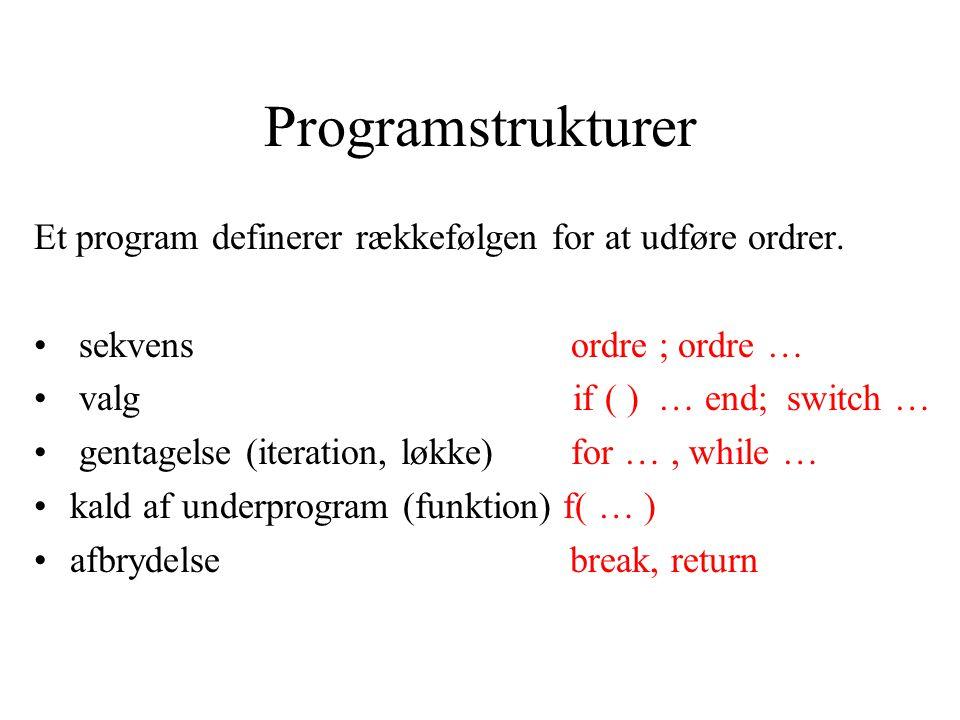 Programstrukturer Et program definerer rækkefølgen for at udføre ordrer.