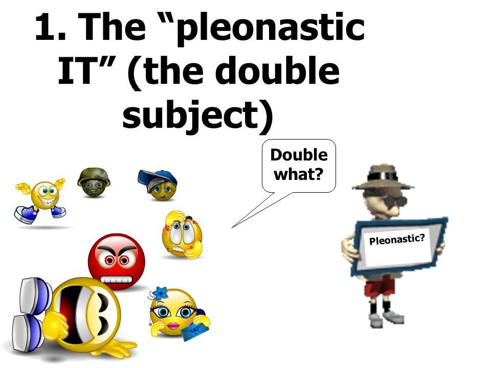 Pleonastic 1. The pleonastic IT (the double subject) Double what