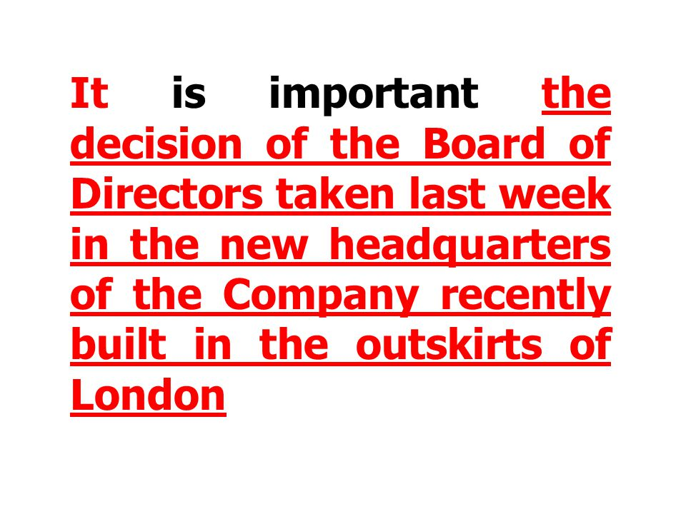 It is important the decision of the Board of Directors taken last week in the new headquarters of the Company recently built in the outskirts of Londo