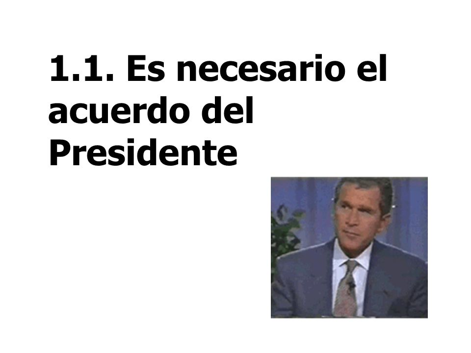 1.1. Es necesario el acuerdo del Presidente