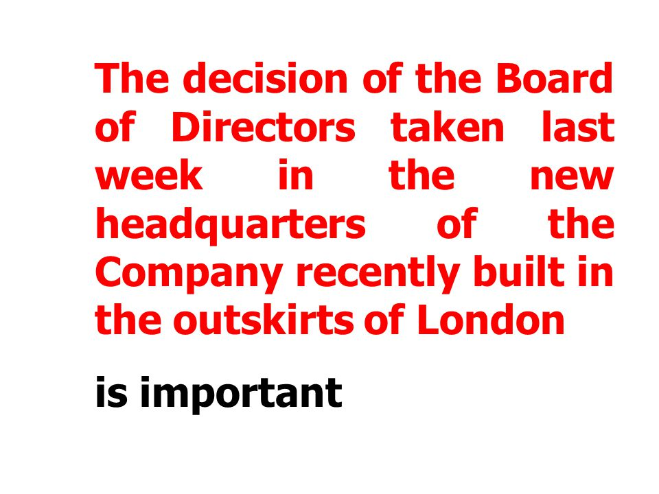 The decision of the Board of Directors taken last week in the new headquarters of the Company recently built in the outskirts of London is important