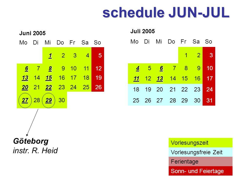 Juni 2005 MoDiMiDoFrSaSo 12345 6789101112 13141516171819 20212223242526 27282930 Juli 2005 MoDiMiDoFrSaSo 123 45678910 11121314151617 18192021222324 25262728293031 Sonn- und Feiertage Ferientage Vorlesungsfreie Zeit Vorlesungszeit Göteborg instr.
