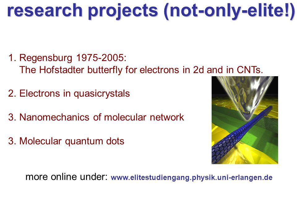 research projects (not-only-elite!) 1.Regensburg 1975-2005: The Hofstadter butterfly for electrons in 2d and in CNTs. 2.Electrons in quasicrystals 3.N
