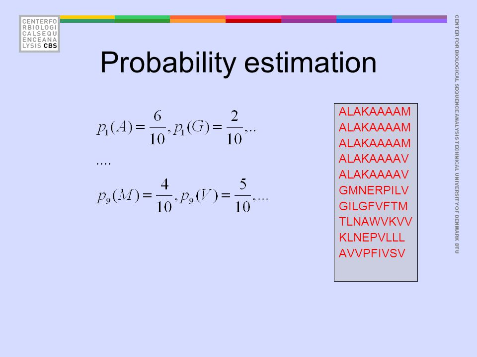 CENTER FOR BIOLOGICAL SEQUENCE ANALYSISTECHNICAL UNIVERSITY OF DENMARK DTU Probability estimation ALAKAAAAM ALAKAAAAV GMNERPILV GILGFVFTM TLNAWVKVV KL