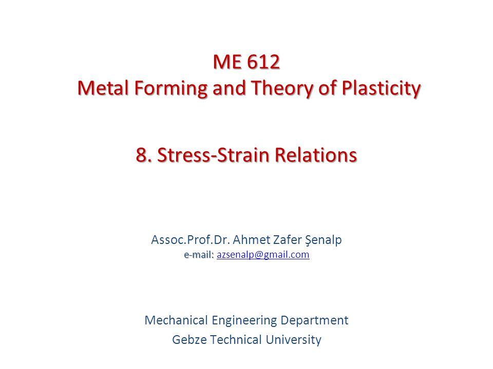 8. Stress-Strain Relations e-mail: Assoc.Prof.Dr. Ahmet Zafer Şenalp e-mail: azsenalp@gmail.comazsenalp@gmail.com Mechanical Engineering Department Ge