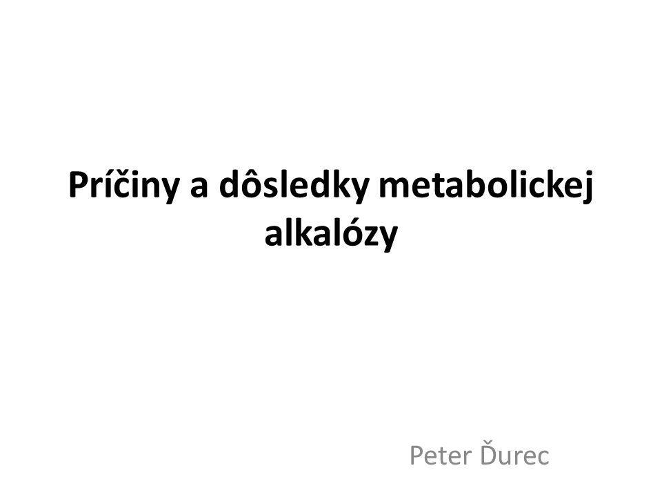 Príčiny a dôsledky metabolickej alkalózy Peter Ďurec