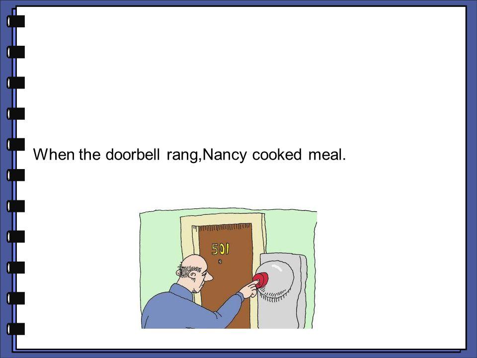 When the doorbell rang,Nancy cooked meal.