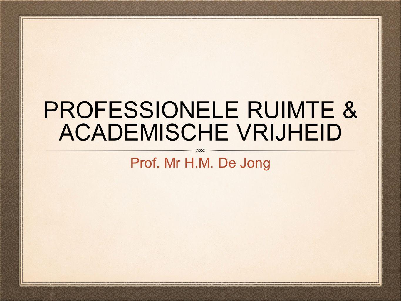 PROFESSIONELE RUIMTE & ACADEMISCHE VRIJHEID Prof. Mr H.M. De Jong