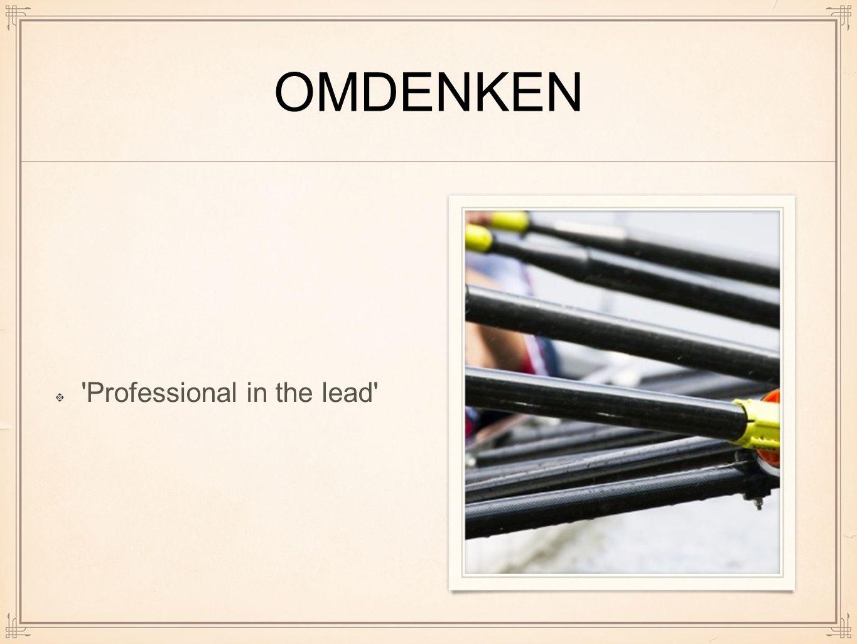 OMDENKEN 'Professional in the lead'