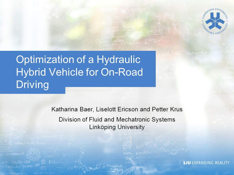 Optimization of a Hydraulic Hybrid Vehicle for On-Road Driving Katharina Baer, Liselott Ericson and Petter Krus Division of Fluid and Mechatronic Systems Linköping University