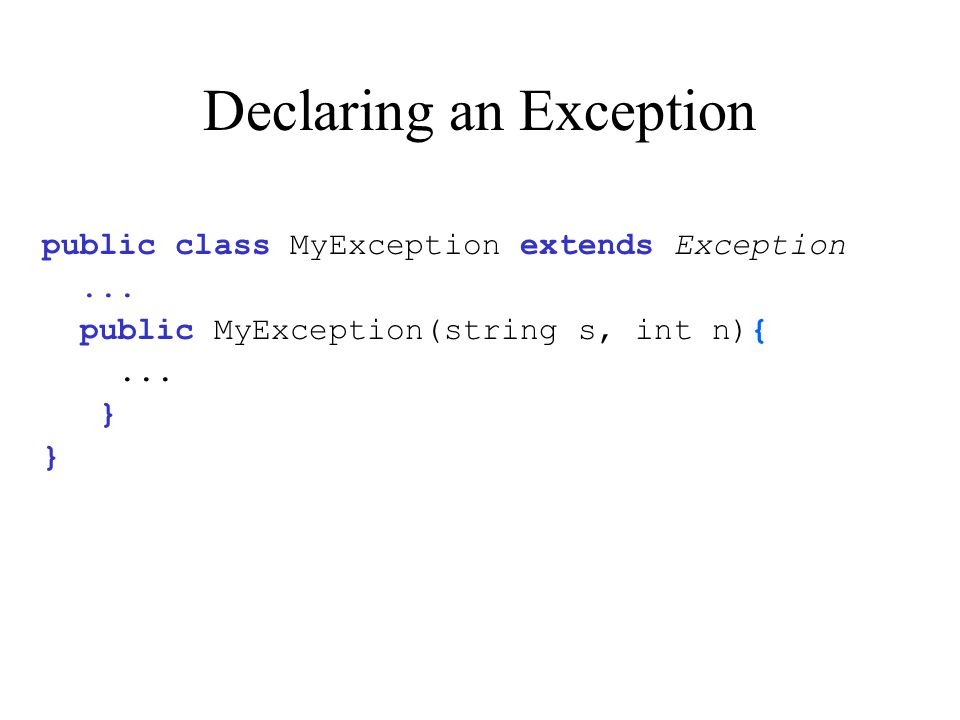 Declaring an Exception public class MyException extends Exception...